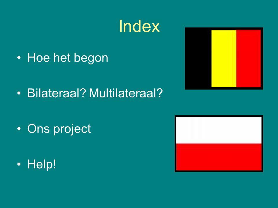 Index Hoe het begon Bilateraal Multilateraal Ons project Help!