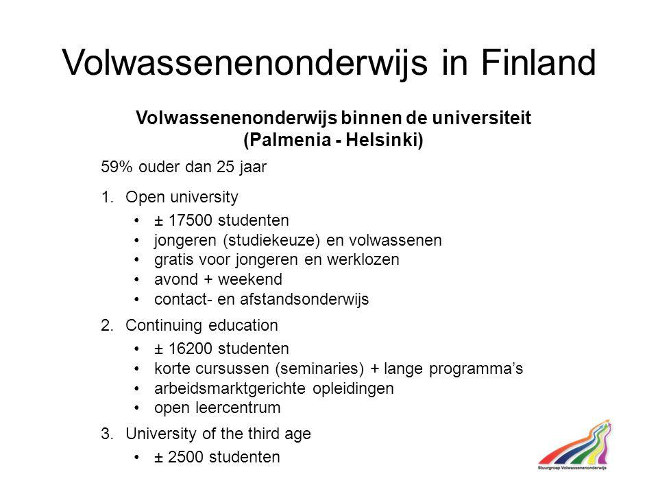 Volwassenenonderwijs in Finland Volwassenenonderwijs binnen de universiteit (Palmenia - Helsinki) 59% ouder dan 25 jaar 1.Open university ± 17500 stud