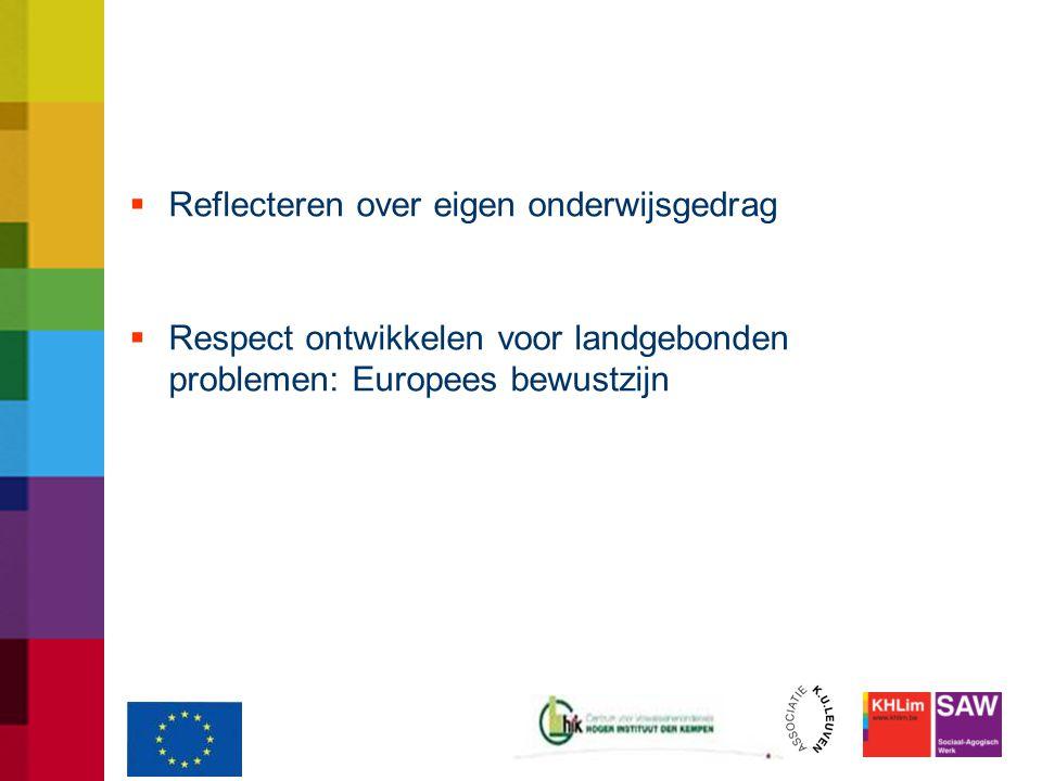  Reflecteren over eigen onderwijsgedrag  Respect ontwikkelen voor landgebonden problemen: Europees bewustzijn