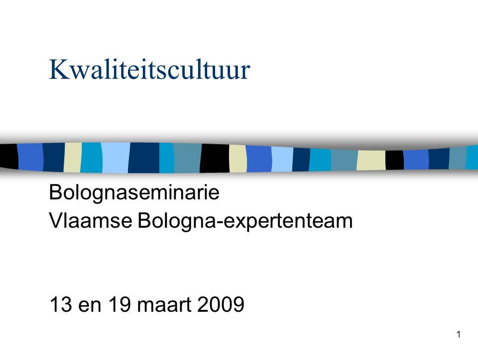1 Kwaliteitscultuur Bolognaseminarie Vlaamse Bologna-expertenteam 13 en 19 maart 2009
