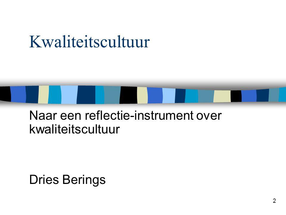 2 Kwaliteitscultuur Naar een reflectie-instrument over kwaliteitscultuur Dries Berings