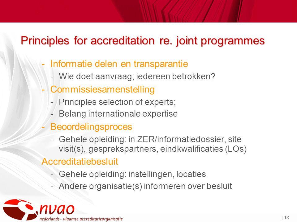 | 13 Principles for accreditation re. joint programmes -Informatie delen en transparantie -Wie doet aanvraag; iedereen betrokken? -Commissiesamenstell