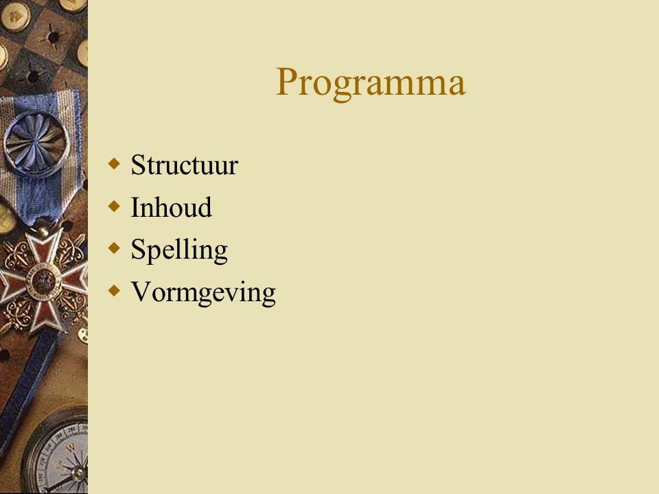 Programma  Structuur  Inhoud  Spelling  Vormgeving