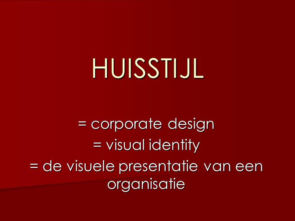 HUISSTIJL = corporate design = visual identity = de visuele presentatie van een organisatie