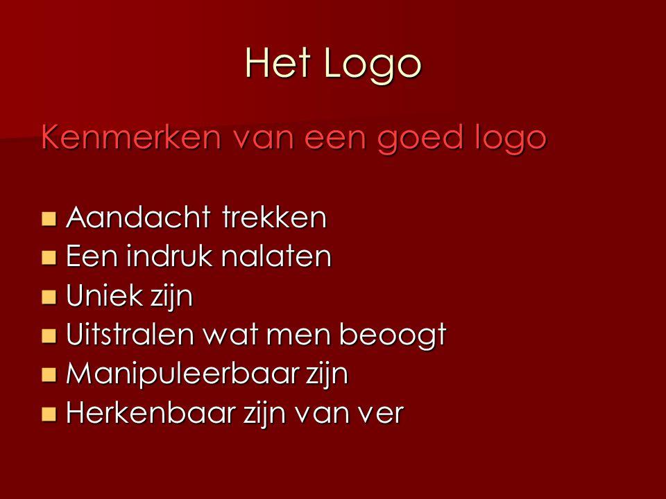 Het Logo Kenmerken van een goed logo Aandacht trekken Een indruk nalaten Uniek zijn Uitstralen wat men beoogt Manipuleerbaar zijn Herkenbaar zijn van