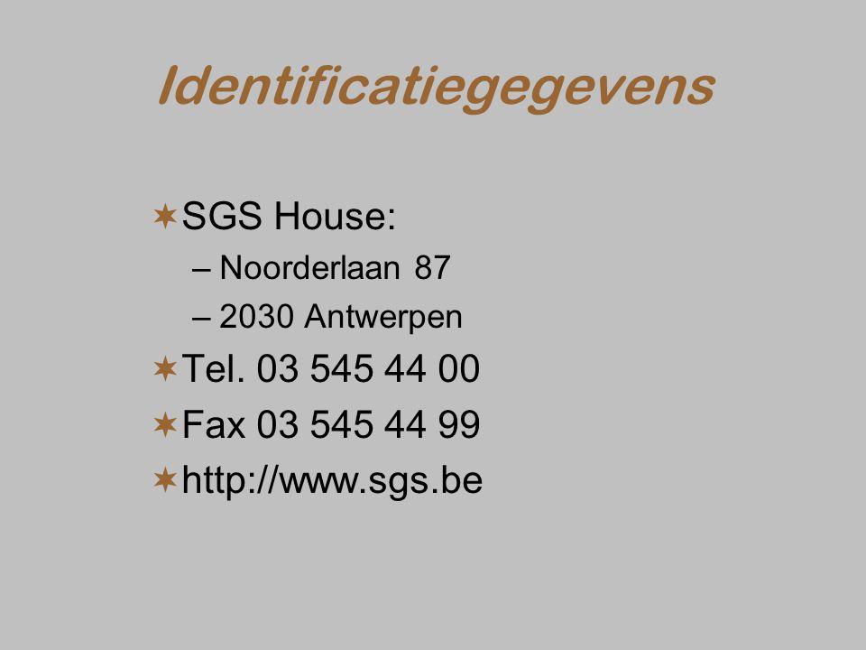 Identificatiegegevens  SGS House: –Noorderlaan 87 –2030 Antwerpen  Tel. 03 545 44 00  Fax 03 545 44 99  http://www.sgs.be