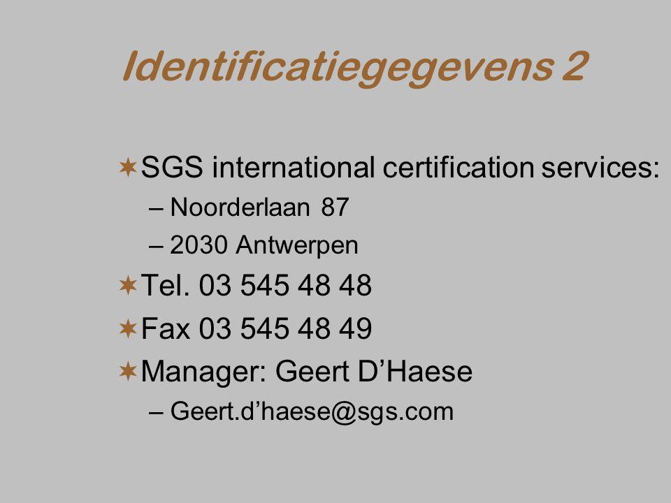 Identificatiegegevens 2  SGS international certification services: –Noorderlaan 87 –2030 Antwerpen  Tel. 03 545 48 48  Fax 03 545 48 49  Manager: