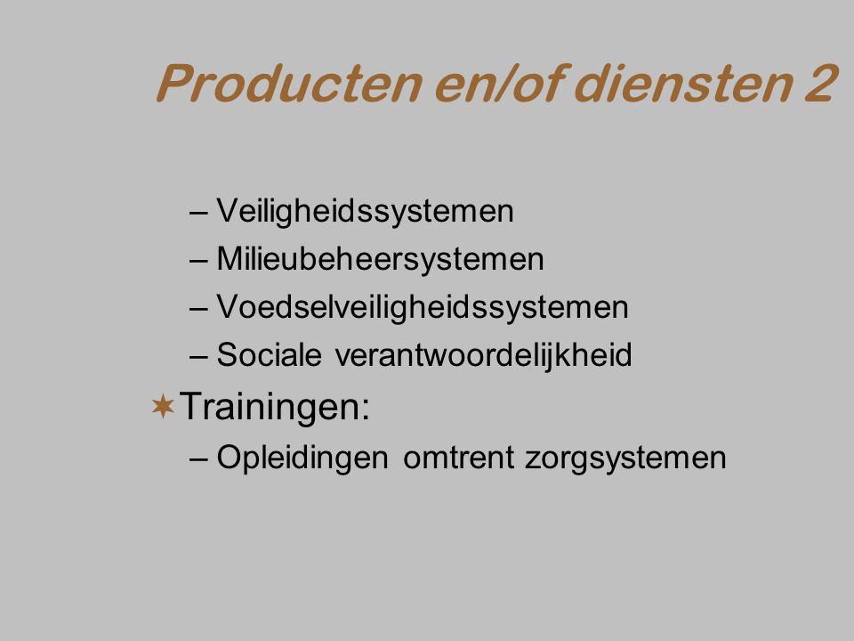 Producten en/of diensten 2 –Veiligheidssystemen –Milieubeheersystemen –Voedselveiligheidssystemen –Sociale verantwoordelijkheid  Trainingen: –Opleidingen omtrent zorgsystemen