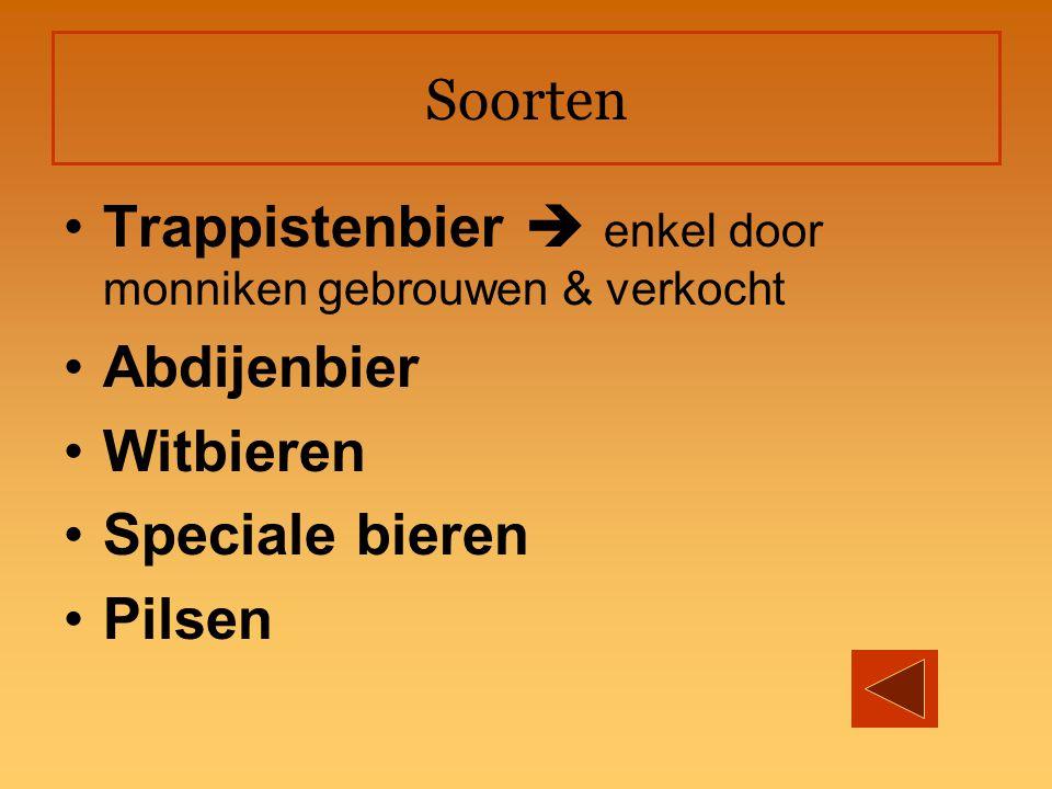 Soorten Trappistenbier  enkel door monniken gebrouwen & verkocht Abdijenbier Witbieren Speciale bieren Pilsen