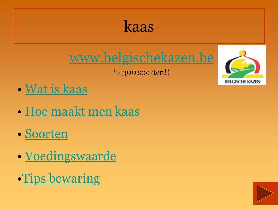 kaas www.belgischekazen.be  300 soorten!! Wat is kaas Hoe maakt men kaas Soorten Voedingswaarde Tips bewaring