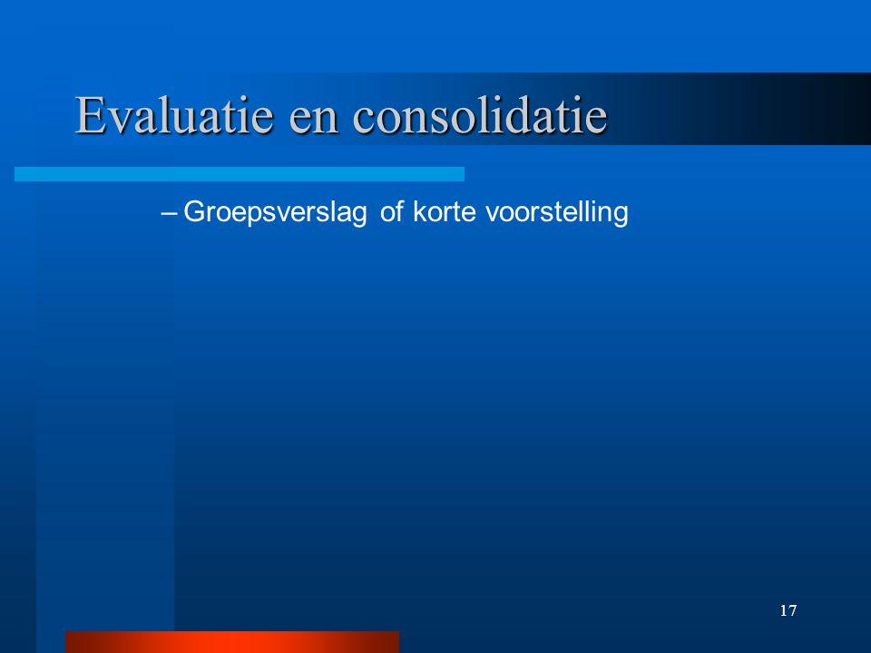 17 Evaluatie en consolidatie –Groepsverslag of korte voorstelling