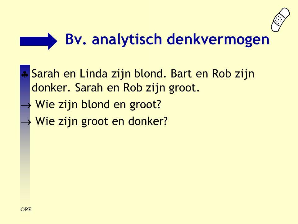 OPR Bv. analytisch denkvermogen  Sarah en Linda zijn blond. Bart en Rob zijn donker. Sarah en Rob zijn groot.  Wie zijn blond en groot?  Wie zijn g