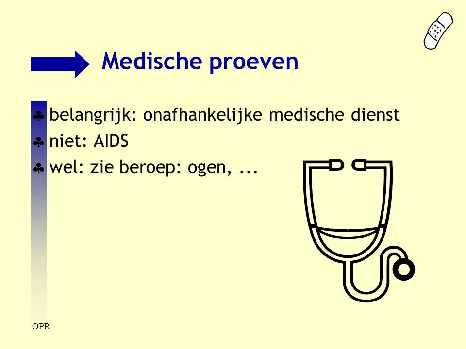 OPR Medische proeven  belangrijk: onafhankelijke medische dienst  niet: AIDS  wel: zie beroep: ogen,...