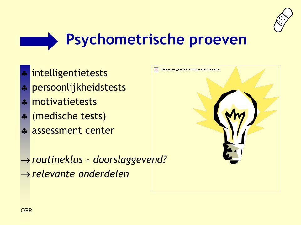 OPR Psychometrische proeven  intelligentietests  persoonlijkheidstests  motivatietests  (medische tests)  assessment center  routineklus - doors