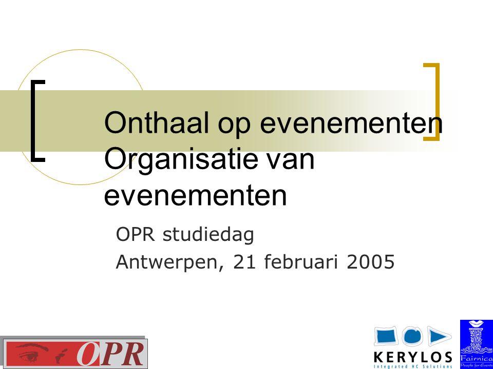 Onthaal op evenementen Organisatie van evenementen OPR studiedag Antwerpen, 21 februari 2005
