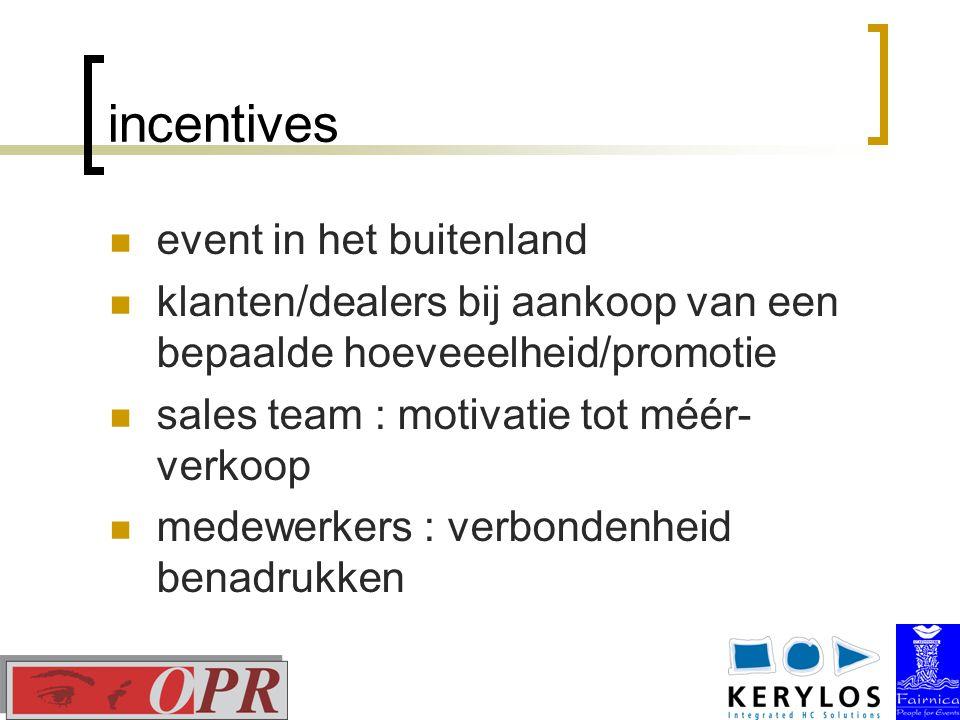 incentives event in het buitenland klanten/dealers bij aankoop van een bepaalde hoeveeelheid/promotie sales team : motivatie tot méér- verkoop medewerkers : verbondenheid benadrukken
