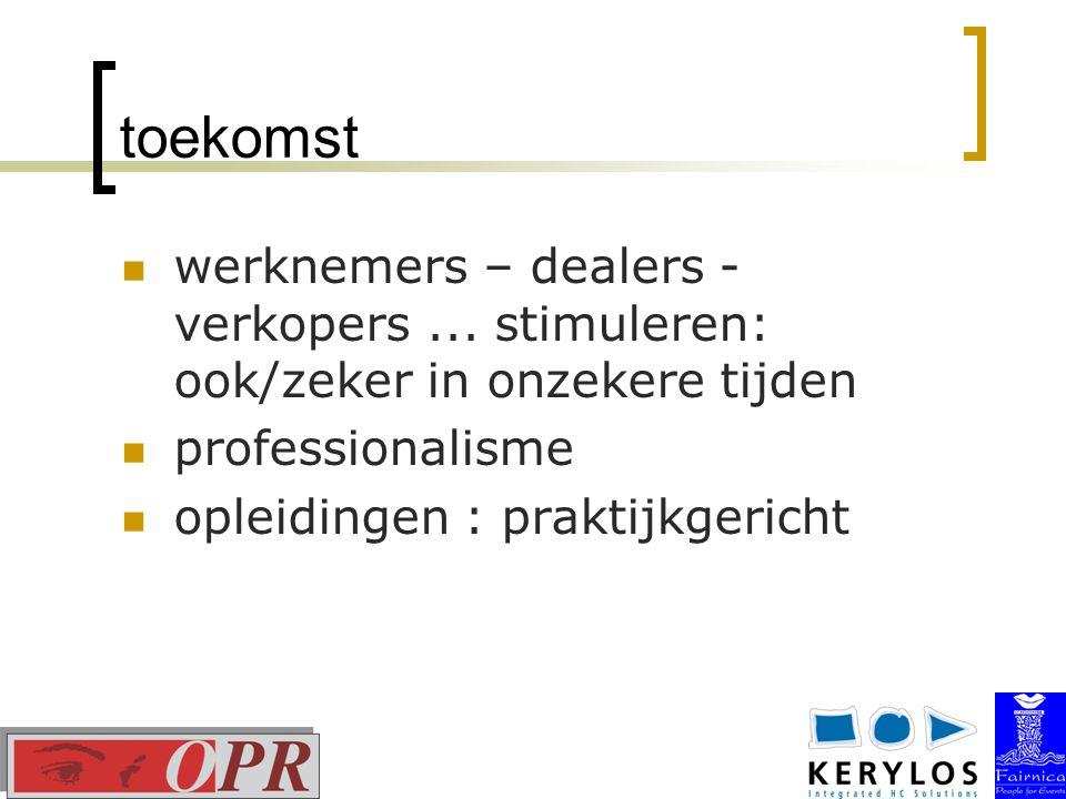 toekomst werknemers – dealers - verkopers...