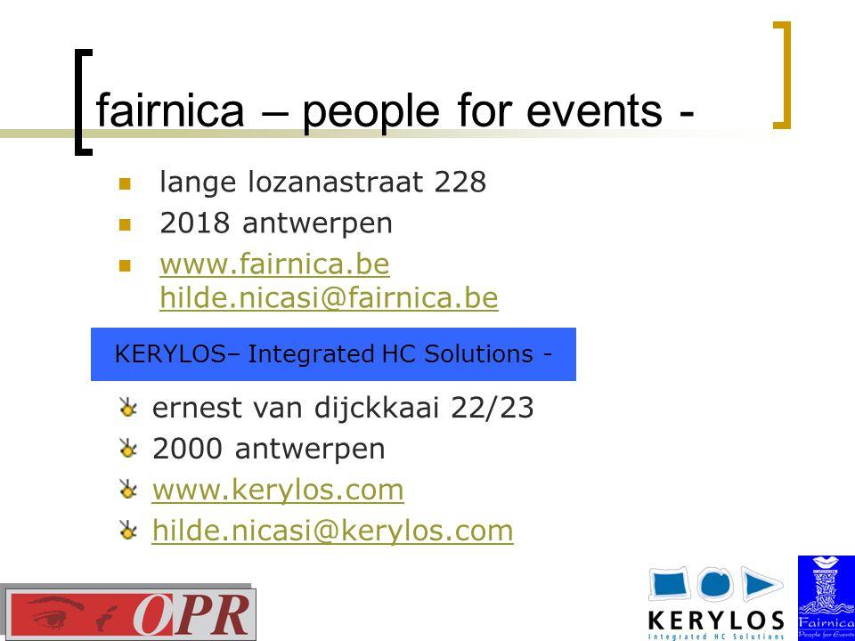 fairnica – people for events - lange lozanastraat 228 2018 antwerpen www.fairnica.be hilde.nicasi@fairnica.be www.fairnica.be hilde.nicasi@fairnica.be KERYLOS– Integrated HC Solutions - ernest van dijckkaai 22/23 2000 antwerpen www.kerylos.com hilde.nicasi@kerylos.com