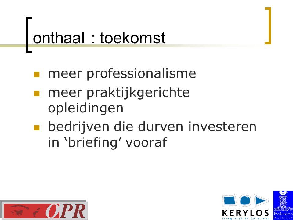 onthaal : toekomst meer professionalisme meer praktijkgerichte opleidingen bedrijven die durven investeren in 'briefing' vooraf
