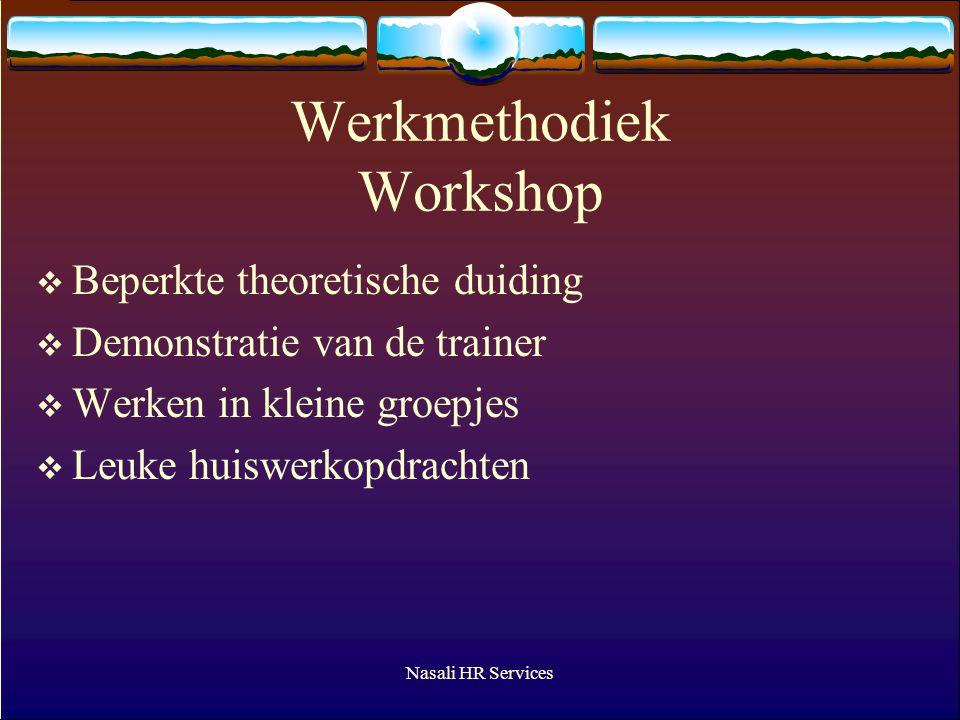 Nasali HR Services Werkmethodiek Workshop  Beperkte theoretische duiding  Demonstratie van de trainer  Werken in kleine groepjes  Leuke huiswerkopdrachten