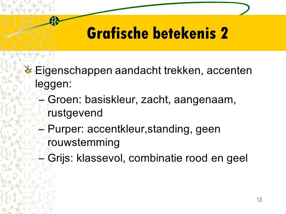13 Grafische betekenis 2 Eigenschappen aandacht trekken, accenten leggen: –Groen: basiskleur, zacht, aangenaam, rustgevend –Purper: accentkleur,standi