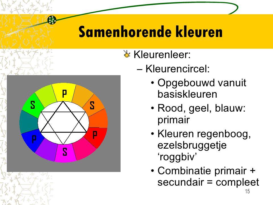 15 Samenhorende kleuren Kleurenleer: –Kleurencircel: Opgebouwd vanuit basiskleuren Rood, geel, blauw: primair Kleuren regenboog, ezelsbruggetje 'roggb