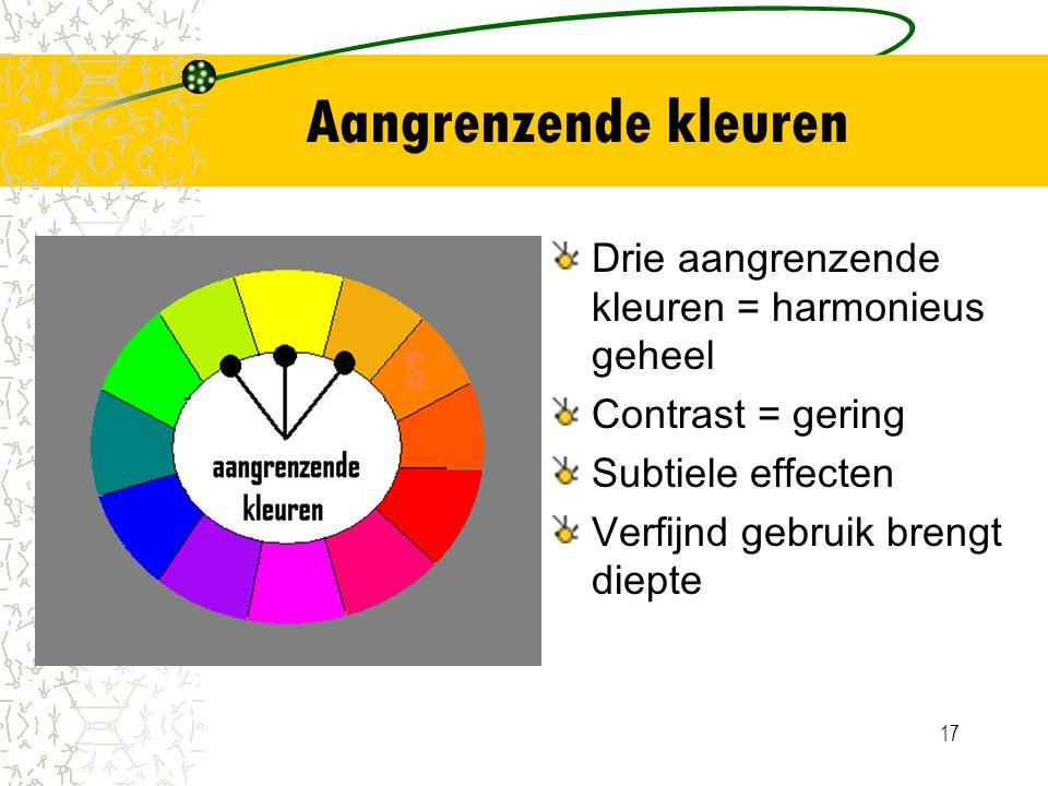 17 Aangrenzende kleuren Drie aangrenzende kleuren = harmonieus geheel Contrast = gering Subtiele effecten Verfijnd gebruik brengt diepte