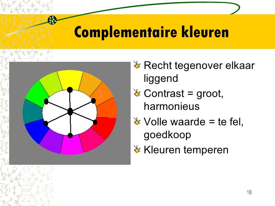 18 Complementaire kleuren Recht tegenover elkaar liggend Contrast = groot, harmonieus Volle waarde = te fel, goedkoop Kleuren temperen