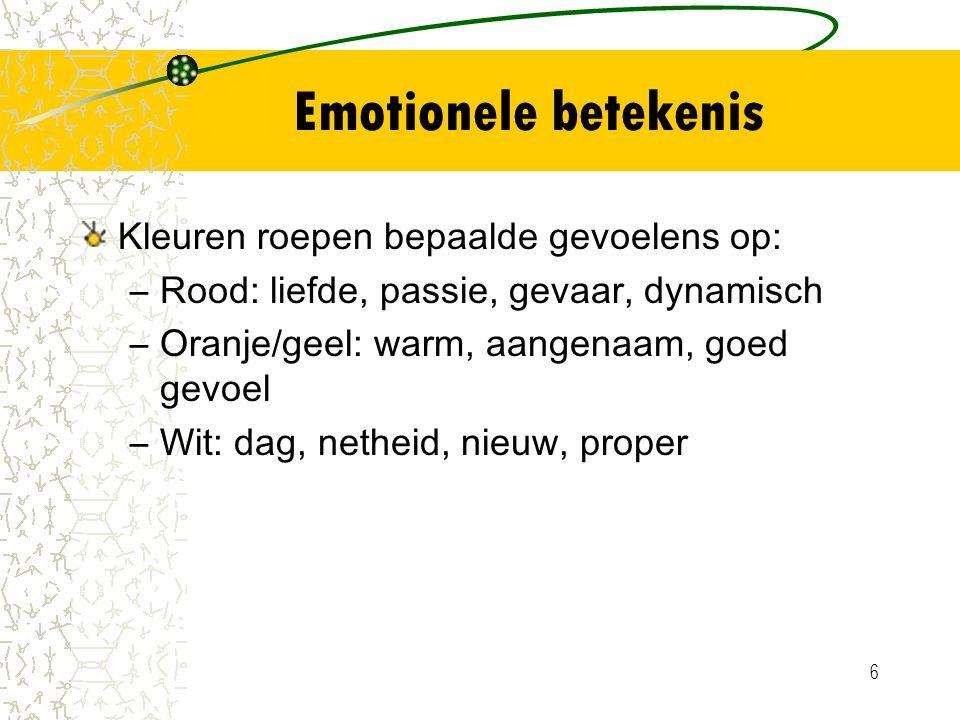 6 Emotionele betekenis Kleuren roepen bepaalde gevoelens op: –Rood: liefde, passie, gevaar, dynamisch –Oranje/geel: warm, aangenaam, goed gevoel –Wit: