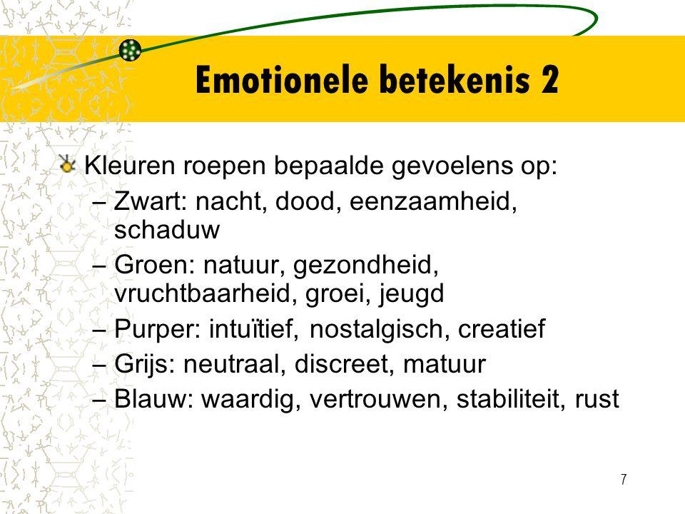 7 Emotionele betekenis 2 Kleuren roepen bepaalde gevoelens op: –Zwart: nacht, dood, eenzaamheid, schaduw –Groen: natuur, gezondheid, vruchtbaarheid, g