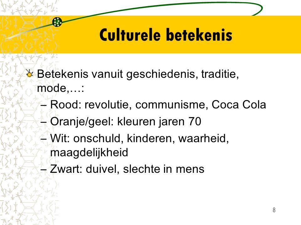 8 Culturele betekenis Betekenis vanuit geschiedenis, traditie, mode,…: –Rood: revolutie, communisme, Coca Cola –Oranje/geel: kleuren jaren 70 –Wit: on