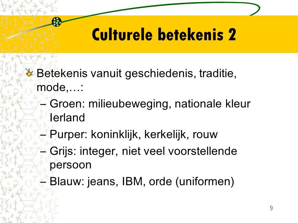 9 Culturele betekenis 2 Betekenis vanuit geschiedenis, traditie, mode,…: –Groen: milieubeweging, nationale kleur Ierland –Purper: koninklijk, kerkelij