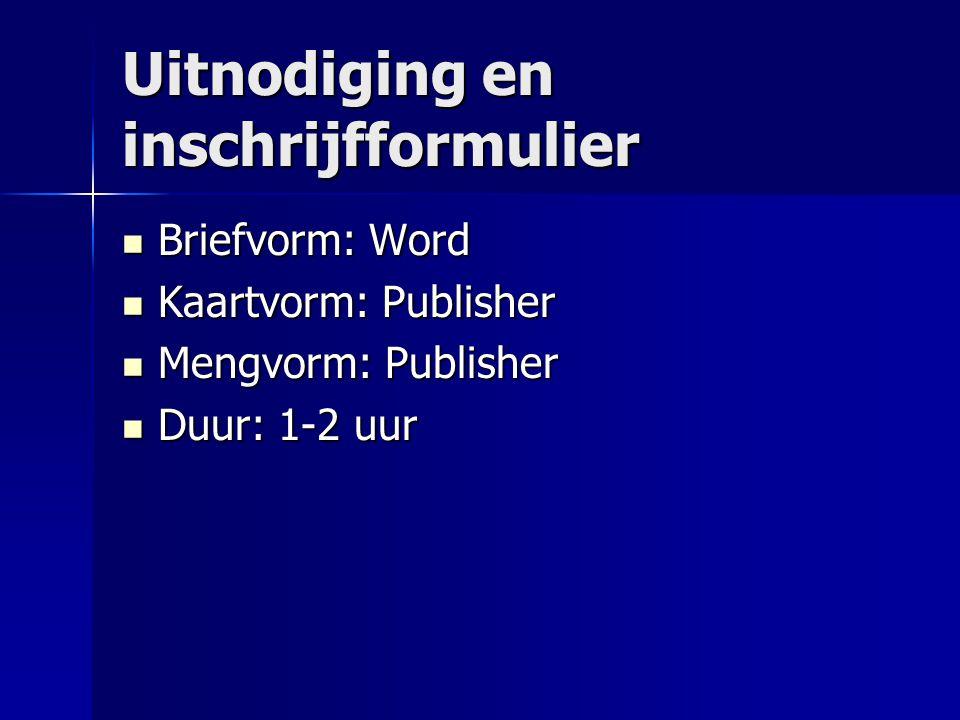 Uitnodiging en inschrijfformulier Briefvorm: Word Briefvorm: Word Kaartvorm: Publisher Kaartvorm: Publisher Mengvorm: Publisher Mengvorm: Publisher Du
