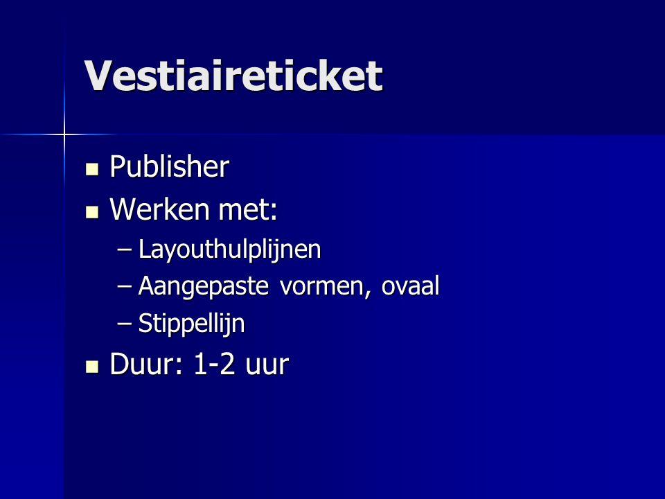 Vestiaireticket Publisher Publisher Werken met: Werken met: –Layouthulplijnen –Aangepaste vormen, ovaal –Stippellijn Duur: 1-2 uur Duur: 1-2 uur