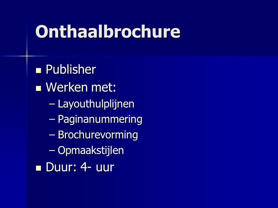 Onthaalbrochure Publisher Publisher Werken met: Werken met: –Layouthulplijnen –Paginanummering –Brochurevorming –Opmaakstijlen Duur: 4- uur Duur: 4- u