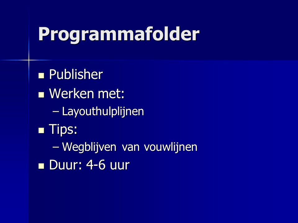 Programmafolder Publisher Publisher Werken met: Werken met: –Layouthulplijnen Tips: Tips: –Wegblijven van vouwlijnen Duur: 4-6 uur Duur: 4-6 uur