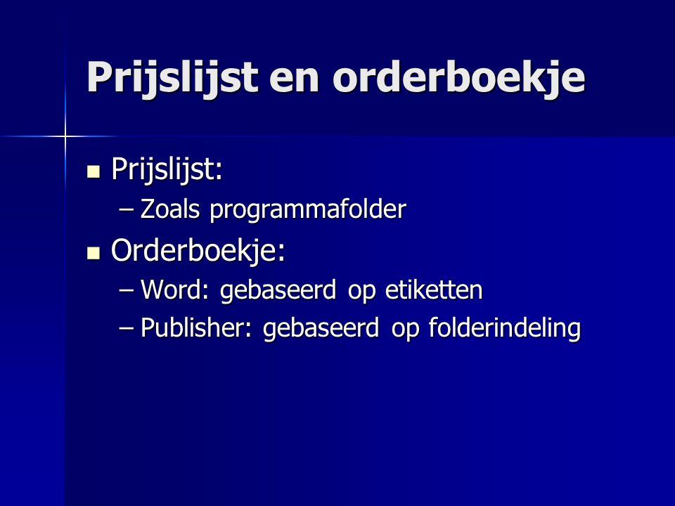 Prijslijst en orderboekje Prijslijst: Prijslijst: –Zoals programmafolder Orderboekje: Orderboekje: –Word: gebaseerd op etiketten –Publisher: gebaseerd