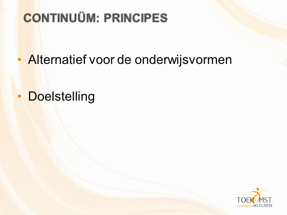 Alternatief voor de onderwijsvormen Doelstelling CONTINUÜM: PRINCIPES