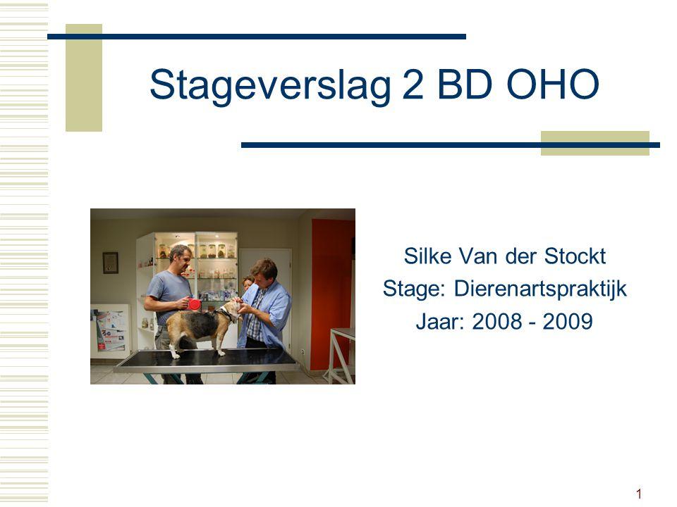 1 Stageverslag 2 BD OHO Silke Van der Stockt Stage: Dierenartspraktijk Jaar: 2008 - 2009