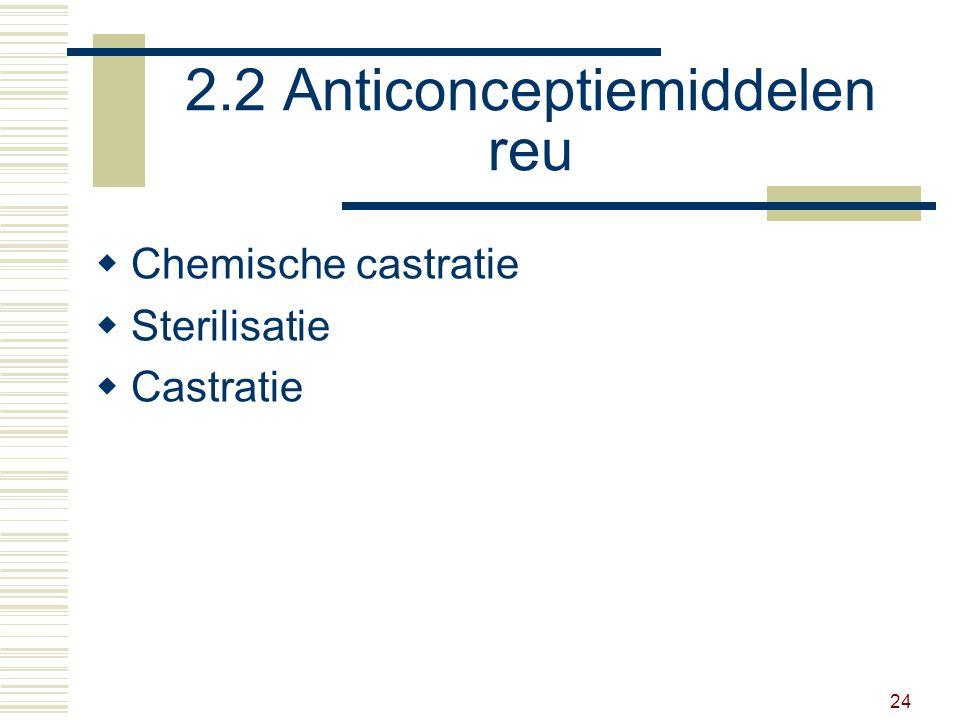 24 2.2 Anticonceptiemiddelen reu  Chemische castratie  Sterilisatie  Castratie
