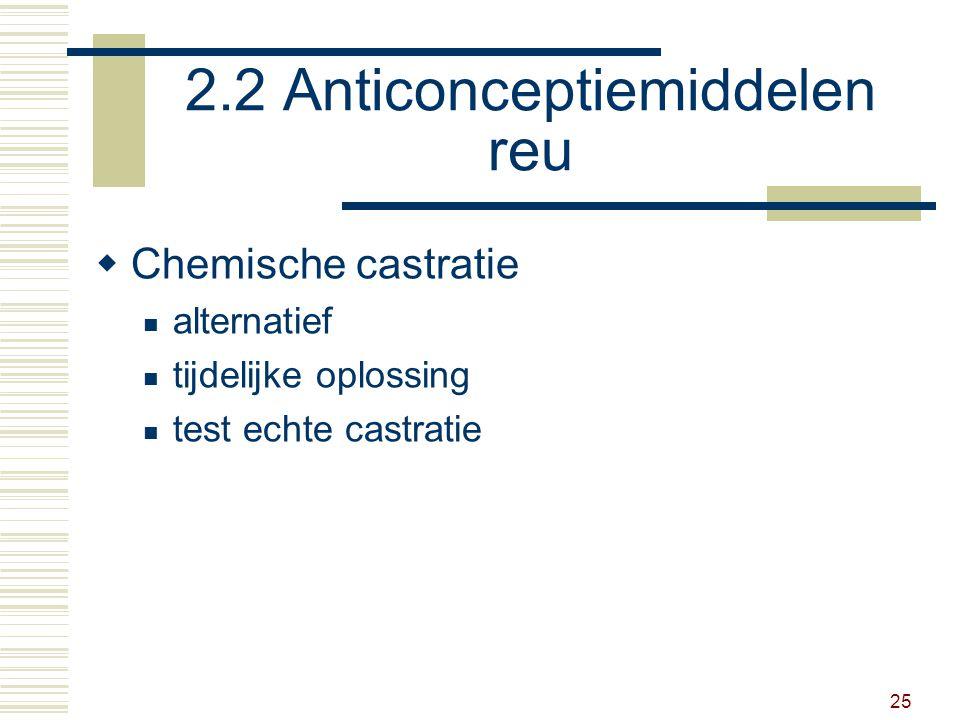 25 2.2 Anticonceptiemiddelen reu  Chemische castratie alternatief tijdelijke oplossing test echte castratie