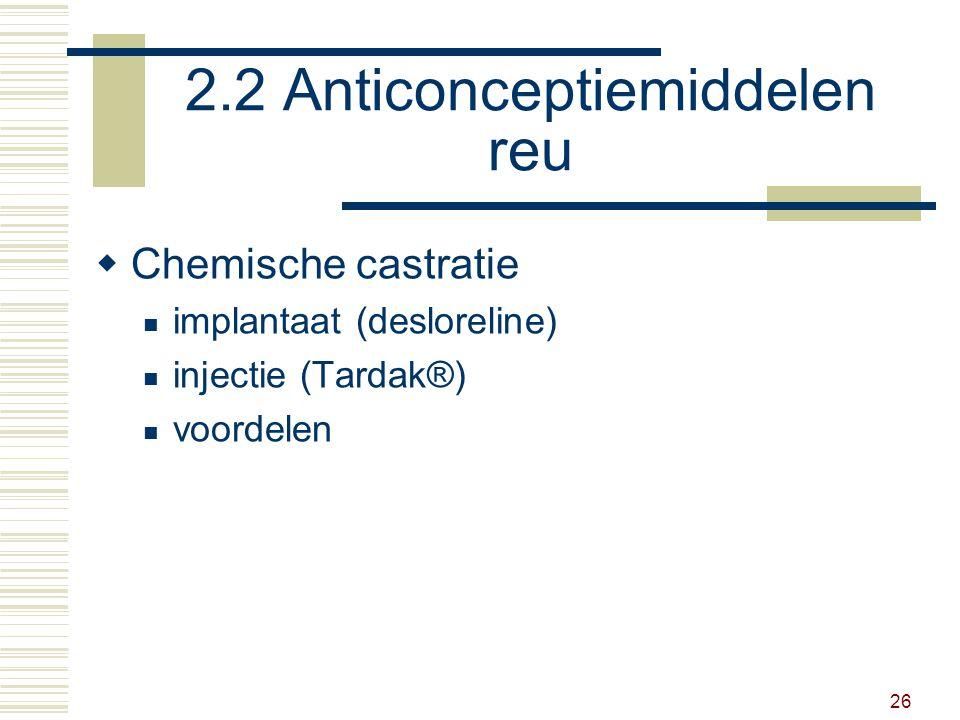 26 2.2 Anticonceptiemiddelen reu  Chemische castratie implantaat (desloreline) injectie (Tardak®) voordelen