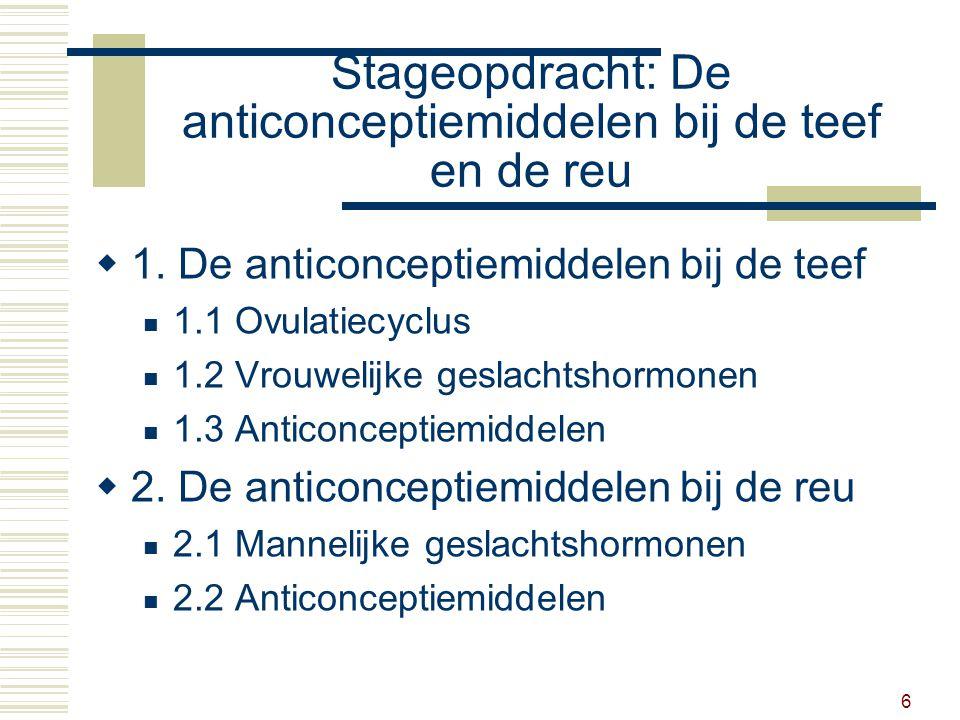 27 2.2 Anticonceptiemiddelen reu  Sterilisatie onderbreken/onderbinden zaadleiders nadelen: productie hormonen typisch mannelijke eigenschappen voordelen: onvruchtbaar