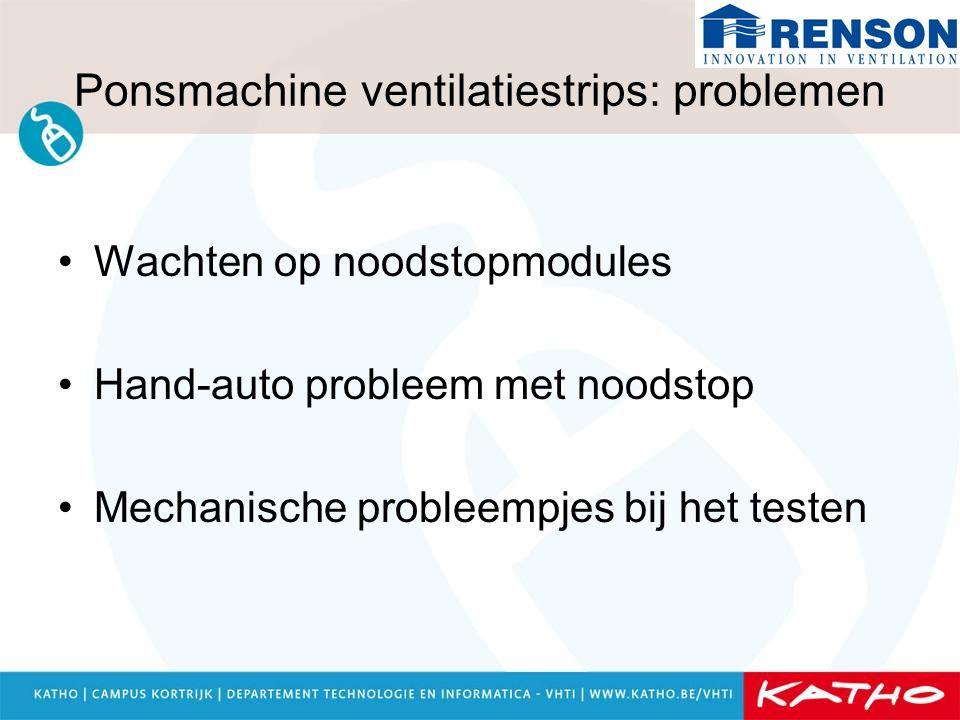 Ponsmachine ventilatiestrips: problemen Wachten op noodstopmodules Hand-auto probleem met noodstop Mechanische probleempjes bij het testen