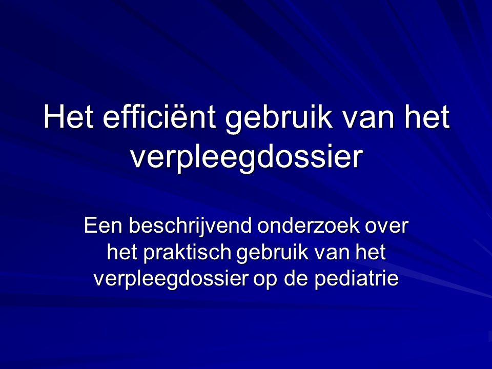 Het efficiënt gebruik van het verpleegdossier Een beschrijvend onderzoek over het praktisch gebruik van het verpleegdossier op de pediatrie