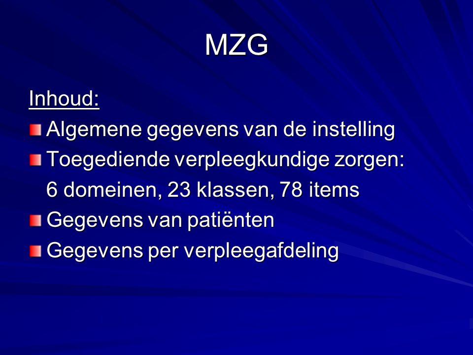 MZG Inhoud: Algemene gegevens van de instelling Toegediende verpleegkundige zorgen: 6 domeinen, 23 klassen, 78 items Gegevens van patiënten Gegevens p