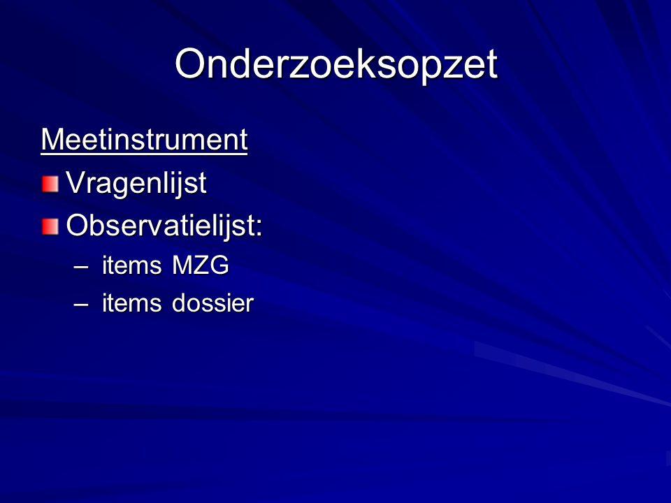 Onderzoeksopzet MeetinstrumentVragenlijstObservatielijst: – items MZG – items dossier
