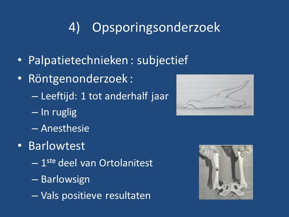 4)Opsporingsonderzoek Palpatietechnieken : subjectief Röntgenonderzoek : – Leeftijd: 1 tot anderhalf jaar – In ruglig – Anesthesie Barlowtest – 1 ste