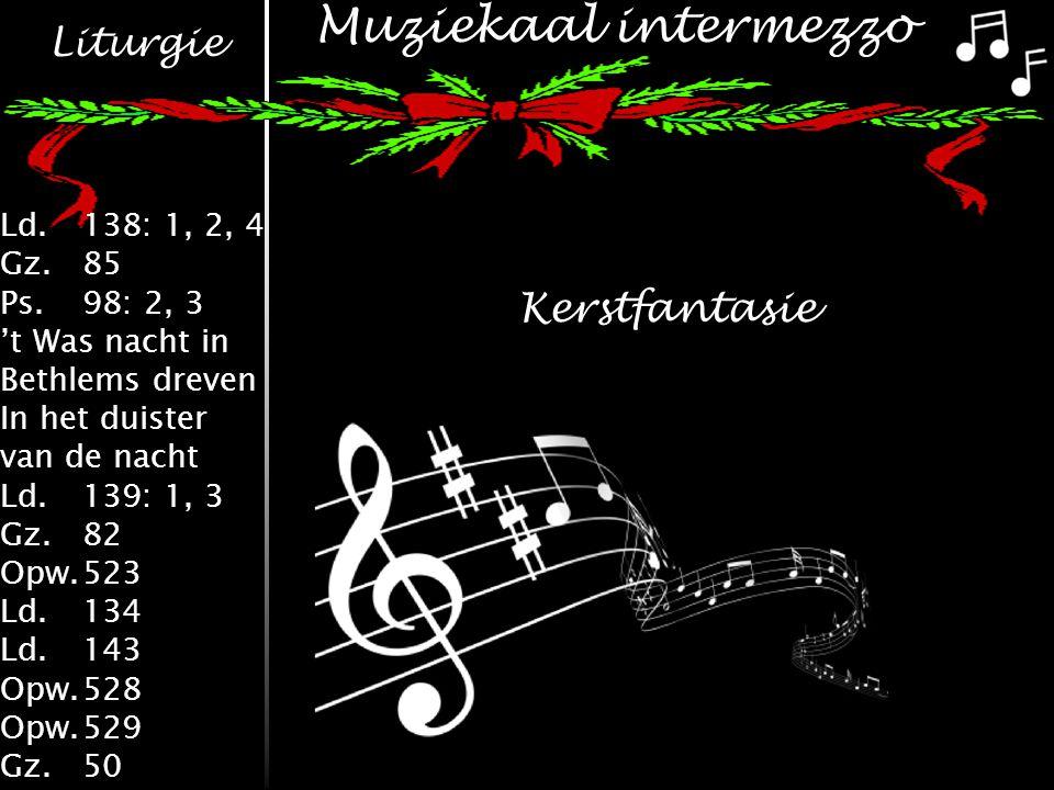 Liturgie Ld.138: 1, 2, 4 Gz.85 Ps.98: 2, 3 't Was nacht in Bethlems dreven In het duister van de nacht Ld.139: 1, 3 Gz.82 Opw.523 Ld.134 Ld.143 Opw.528 Opw.529 Gz.50 Kerstfantasie Muziekaal intermezzo
