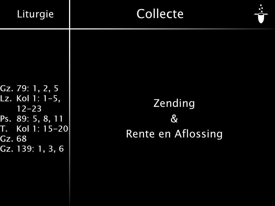 Liturgie Gz.79: 1, 2, 5 Lz.Kol 1: 1-5, 12-23 Ps.89: 5, 8, 11 T.Kol 1: 15-20 Gz.68 Gz.139: 1, 3, 6 Collecte Zending & Rente en Aflossing